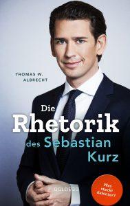 """Das Buchcover von """"Die Rhetorik des Sebastian Kurz. Was steckt dahinter?"""" von Thomas W. Albrecht. Das Buch ist ein Buchtipp der Berlinerin-Redaktion."""