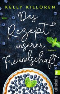 """Das Buchcover von """"Das Rezept unserer Freundschaft"""". Ein Roman von Kelly Killoren."""