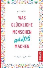 """Das Buchcover von """"Was glückliche Menschen anders machen. Dein Begleiter auf dem Weg zum Glück."""" von Nathalie Marcinkowski. Ein Buchtipp der Berlinerin-Redaktion."""